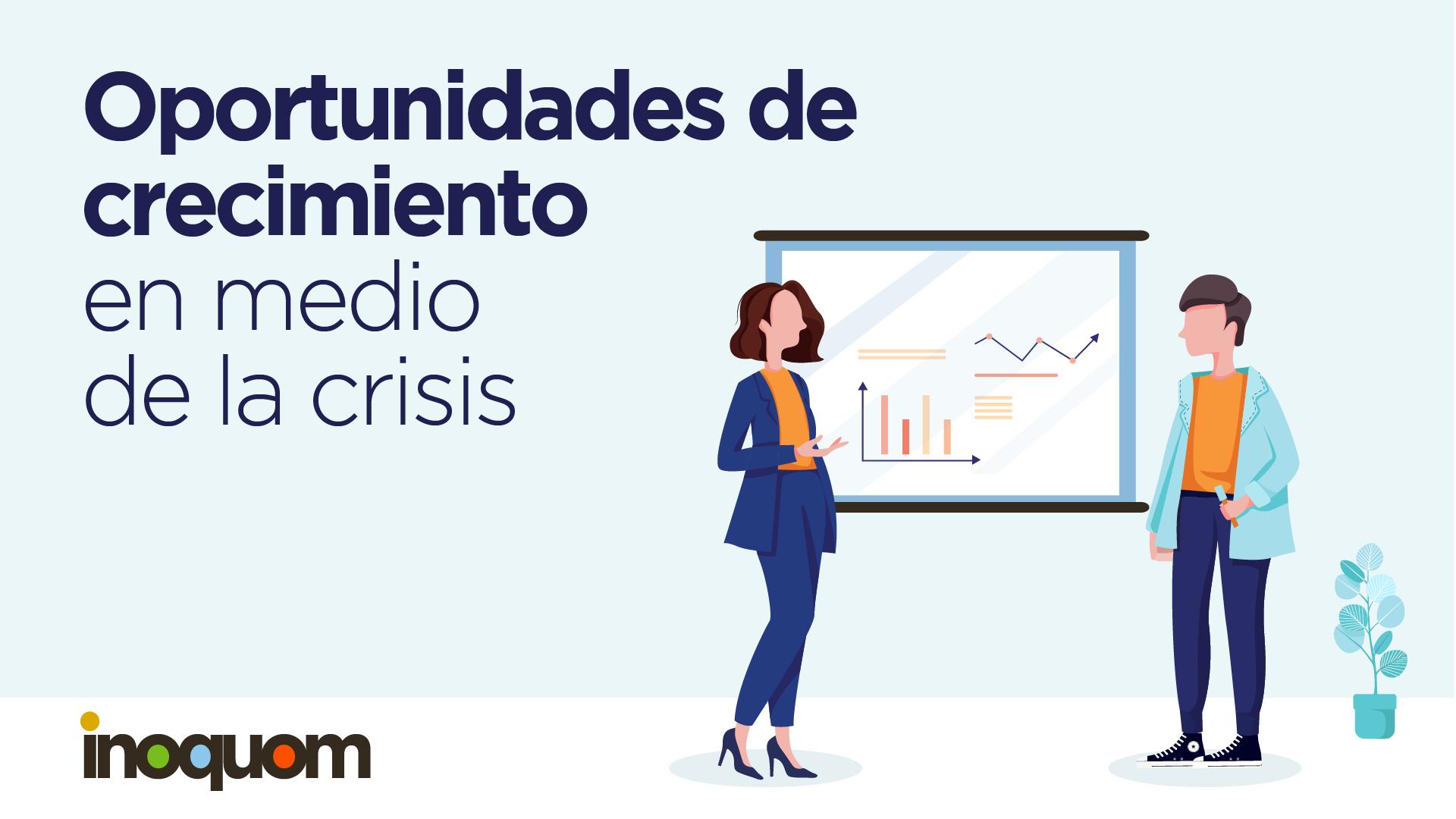 Oportunidades de crecimiento en momentos de crisis